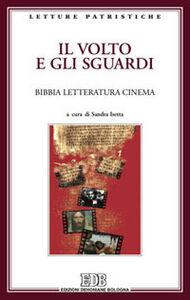 Libro Il volto e gli sguardi. Bibbia letteratura cinema. Atti del Convegno. Imperia Porto Maurizio, 17-18 ottobre 2008