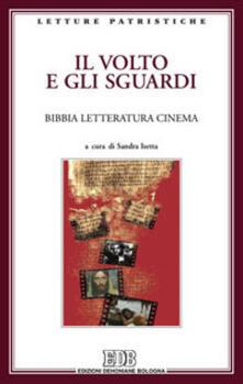 Il volto e gli sguardi. Bibbia letteratura cinema. Atti del Convegno. Imperia Porto Maurizio, 17-18 ottobre 2008.pdf