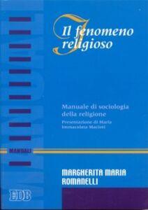 Libro Il fenomeno religioso. Manuale di sociologia della religione Margherita M. Romanelli