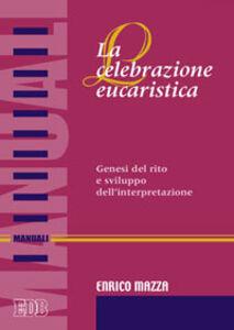 Foto Cover di La celebrazione eucaristica. Genesi del rito e sviluppo dell'interpretazione, Libro di Enrico Mazza, edito da EDB