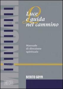 Libro Luce e guida nel cammino. Manuale di direzione spirituale Benito Goya