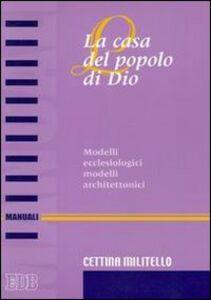Libro La casa del popolo di Dio. Modelli ecclesiologici modelli architettonici Cettina Militello
