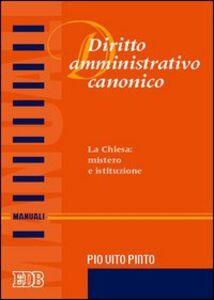 Foto Cover di Diritto amministrativo canonico. La chiesa: mistero e istituzione, Libro di Pio V. Pinto, edito da EDB