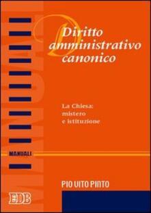 Capturtokyoedition.it Diritto amministrativo canonico. La chiesa: mistero e istituzione Image