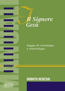 Foto Cover di Il Signore Gesù. Saggio di cristologia e soteriologia, Libro di Donath Hercsik, edito da EDB