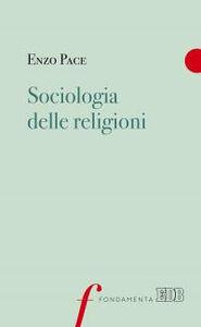 Libro Sociologia delle religioni Enzo Pace