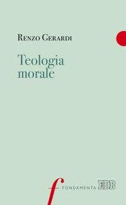 Foto Cover di Teologia morale, Libro di Renzo Gerardi, edito da EDB
