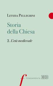 Libro Storia della Chiesa. Vol. 2: età medievale, L'. Letizia Pellegrini