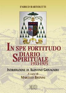 Foto Cover di In spe fortitudo. Diario spirituale (1933-1975), Libro di Enrico Bartoletti, edito da EDB