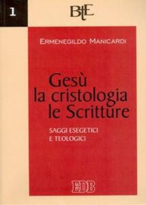 Libro Gesù, la cristologia, le Scritture. Saggi esegetici e teologici Ermenegildo Manicardi