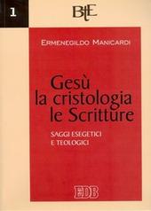 Gesù, la cristologia, le Scritture. Saggi esegetici e teologici