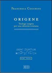 Libro Origene. Teologo esegeta per una identità cristiana Francesca Cocchini