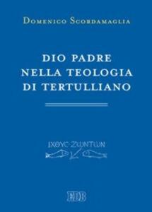 Libro Dio Padre nella teologia di Tertulliano Domenico Scordamaglia