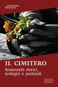 Libro Il cimitero. Lineamenti storici, teologici e pastorali Massimo Petrini