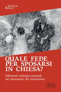 Libro Quale fede per sposarsi in chiesa? Riflessioni teologico-pastorali sul sacramento del matrimonio Nicola Reali