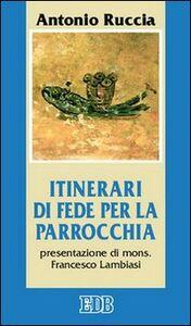 Foto Cover di Itinerari di fede per la parrocchia, Libro di Antonio Ruccia, edito da EDB
