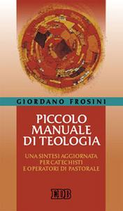 Libro Piccolo manuale di teologia. Una sintesi aggiornata per catechisti e operatori di pastorale Giordano Frosini