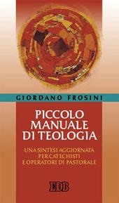 Piccolo manuale di teologia. Una sintesi aggiornata per catechisti e operatori di pastorale