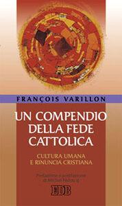 Libro Un compendio della fede cattolica. Cultura umana e rinuncia cristiana François Varillon