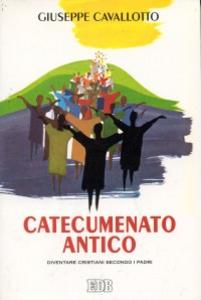 Libro Catecumenato antico. Diventare cristiani secondo i Padri Giuseppe Cavallotto