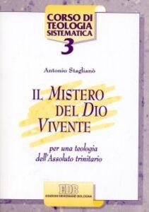 Libro Il mistero del Dio vivente. Per una teologia dell'Assoluto trinitario Antonio Staglianò