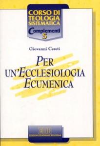 Libro Per un'ecclesiologia ecumenica Giovanni Cereti
