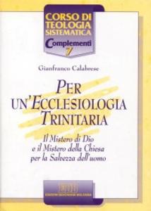 Libro Per un'ecclesiologia trinitaria. Il mistero di Dio e il mistero della Chiesa per la salvezza dell'uomo Gianfranco Calabrese
