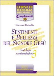 Libro Sentimenti e bellezza del Signore Gesù. Cristologia e contemplazione. Vol. 3 Vincenzo Battaglia