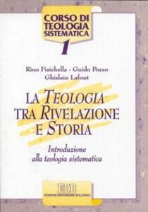 Libro La teologia tra rivelazione e storia. Introduzione alla teologia sistematica Rino Fisichella , Guido Pozzo , Ghislain Lafont