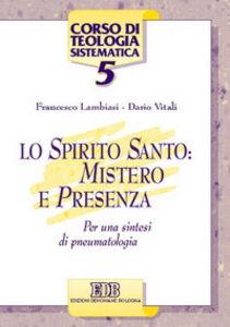 Libro Lo Spirito Santo: mistero e presenza. Per una sintesi di pneumatologia Francesco Lambiasi , Dario Vitali