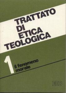 Libro Trattato di etica teologica. Vol. 1: Introduzione allo studio della morale. Morale fondamentale e generale.