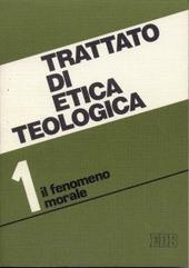 Trattato di etica teologica. Vol. 1: Introduzione allo studio della morale. Morale fondamentale e generale.