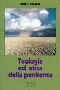 Foto Cover di Teologia ed etica della penitenza. Vita cristiana, vita riconciliata, Libro di Renzo Gerardi, edito da EDB