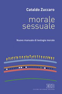 Libro Morale sessuale. Nuovo manuale di teologia morale Cataldo Zuccaro