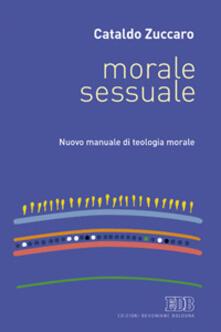 Rallydeicolliscaligeri.it Morale sessuale. Nuovo manuale di teologia morale Image