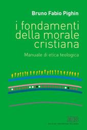 I fondamenti della morale cristiana. Manuale di etica teologica