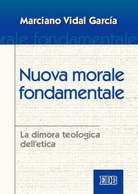 Nuova morale fondamentale. La dimora teologica dell'etica