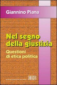 Libro Nel segno della giustizia. Questioni di etica politica Giannino Piana