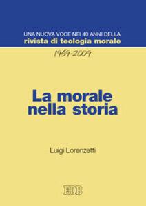 Libro La morale nella storia. Una nuova voce nei 40 anni della «Rivista di teologia morale» (1969-2009) Luigi Lorenzetti