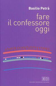 Libro Fare il confessore oggi Basilio Petrà