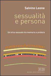Foto Cover di Sessualità e persona. Un'etica sessuale tra memoria e profezia, Libro di Salvino Leone, edito da EDB