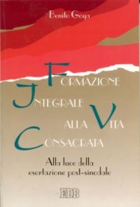 Libro Formazione integrale alla vita consacrata. Alla luce della esortazione post-sinodale Benito Goya