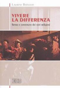 Libro Vivere la differenza. Senso e contenuto dei voti religiosi Laurent Boisvert