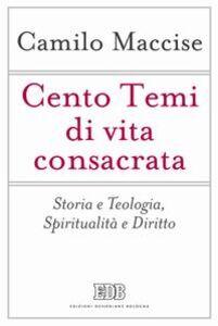 Libro Cento temi di vita consacrata. Storia e teologia, spiritualità e diritto Camilo Maccise