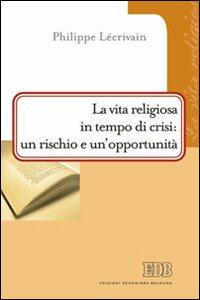 La vita religiosa in tempo di crisi: un rischio e un'opportunità