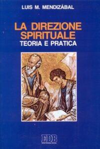 Foto Cover di La direzione spirituale. Teoria e pratica, Libro di Louis M. Mendizábal, edito da EDB