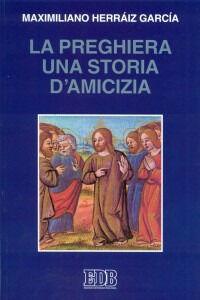 Foto Cover di La preghiera una storia di amicizia, Libro di Maximiliano Herraiz Garcia, edito da EDB
