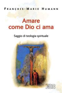 Foto Cover di Amare come Dio ci ama. Saggio di teologia spirituale, Libro di François-Marie Humann, edito da EDB