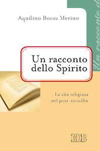 Foto Cover di Un racconto dello Spirito. La vita religiosa nel post-concilio, Libro di Aquilino Bocos Merino, edito da EDB
