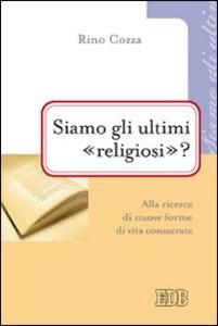 Libro Siamo gli ultimi «religiosi»? Alla ricerca di nuove forme di vita consacrata Rino Cozza
